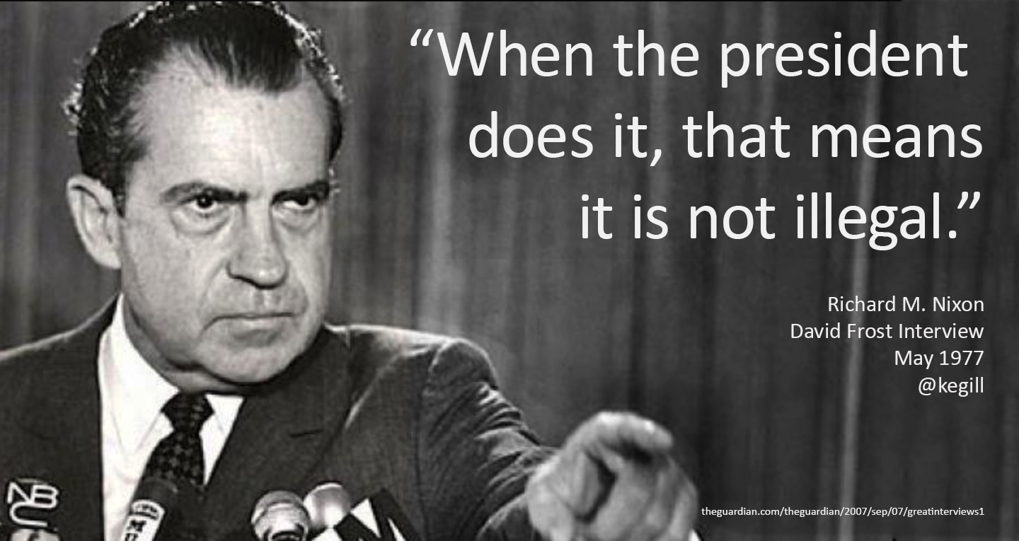 Nixon: when the president does it, it's not illegal